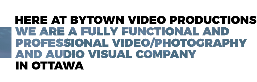 Bytown Video Productions is a fully functional and professional vide/photography and audio visual company in Ottawa